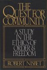 The Quest for Community : A Study in the Ethics of Order and Freedom, Nisbet, Robert A., 1558150587