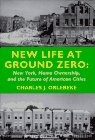 New Life at Ground Zero : New York, Home Ownership, and the Future of American Cities, Orlebeke, Charles J., 0914341529