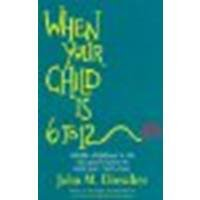 When your Child is 6 to 12: Middle childhood is the last good chance to hold your child close by Drescher, John [Good Books, 2001] (Paperback) [Paperback] PDF