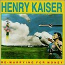 Re-Marrying for Money by Henry Kaiser