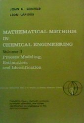 Mathematical Methods in Chemical Engineering: Process Modeling Estimation and Identification v. 3 (Prentice-Hall interna