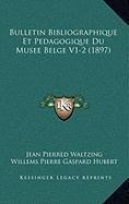 Bulletin Bibliographique Et Pedagogique Du Musee Belge V1-2 (1897) (French Edition) PDF