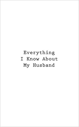 Everything I Know About My Husband (Retirement Journals)