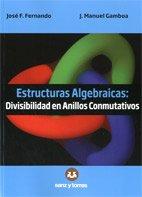 Descargar Libro Estructuras Algebraicas: Divisibilidad En Anillos Conmutativos JosÉ Manuel Gamboa MutuberrÍa