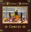 Choices by Puddle Jumpers (2008-03-25)