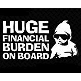 (Huge Financial Burden on Board Funny Baby Carlos JDM Decal Vinyl Sticker|Cars Trucks Vans Walls Laptop| White |6.5 x 3.5 in|CCI1440)