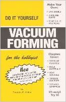 Do it yourself vacuum forming for the hobbyist amazon books flip to back flip to front solutioingenieria Images