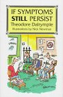 If Symptoms Still Persist, Theodore Dalrymple, 0233990127