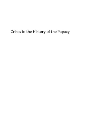 Crises in the History of the Papacy: A Study of Twenty Famous Popes whose Careers and whose Influence Were Important in the Development of the Church and in the History of the World ebook