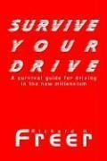 Survive Your Drive: A Survival Guide for Driving in the New Millenium by Richard H. Freer (2003-09-30)