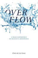 Overflow - A Daily Experience of Heaven's Abundance (Chris Gore Walking In Supernatural Healing Power)