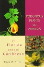 Poisonous Plants and Animals of Florida and the Caribbean, David W. Nellis, 1561641138