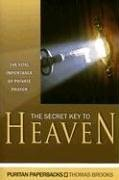 Read Online The Secret Key to Heaven: The Vital Importance of Private Prayer (Puritan Paperbacks) ebook
