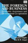 The Foreign Aid Business : Economic Assistance and Development Co-Operation, Raffer, Kunibert and Singer, H. W., 1858984467