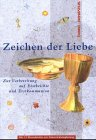 Zeichen der Liebe: Unterrichtsbuch zur Vorbereitung der Kinder auf Erstbeichte und Erstkommunion