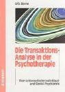 Die Transaktions-Analyse in der Psychotherapie. Eine systematische Individual- und Sozial-Psychiatrie