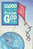 Download 10,000 Things to Praise God for in PDF ePUB Free Online