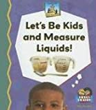 Let's be Kids and Measure Liquids