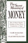 The Secret Meaning of Money : How It Binds Together Families in Love, Envy, Compassion, or Anger, Madanes, Cloe and Madanes, Claudio, 1555427014
