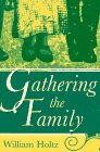 Gathering the Family : A Memoir, Holtz, William V., 0826211283