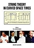 String Theory in Curves Spacetime : A Collaborative Research Report, Sanchez, N., 9810234392