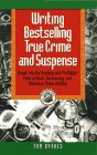 Writing Bestselling True Crime and Suspense: Break into the Exciting and Profitable Field of Book, Screenplay, and Television (Writing Guides)