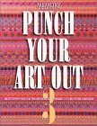 Punch Your Art Out: Creative Paper Punch Ideas for Scrapbooks With Techniques in Color, Pattern & Dimension