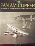 The Pan Am Clipper - The History of Pan American's Flying-Boats 1931 to 1946 ()