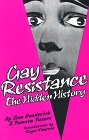 Gay Resistance : The Hidden History, Deaderick, Sam and Turner, Tamara, 0932323030