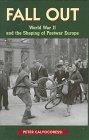 Fall Out : World War II Shaping Postwar Europe, Calvocoressi, Peter, 0582309085