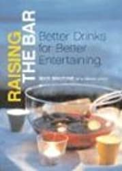 Raising the Bar: Better Drinks, Better Entertaining