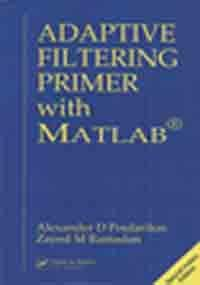 Adaptive Filtering Primer with MATLAB (Electrical Engineering Primer Series) -