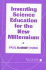 Inventing Science Education for the New Millennium, Hurd, Paul DeHart, 0807736716