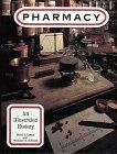 Pharmacy: An Illustrated History, 1e
