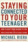 Staying Connected To Your Teenager: How To Keep Them Talking To You And How To Hear What Theyre Really Saying