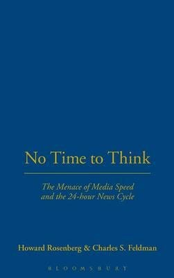 Read Online [(No Time to Think: The Menace of Media Speed and the 24-hour News Cycle)] [Author: Howard Rosenberg] published on (November, 2008) PDF