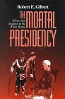 The Mortal Presidency : Illness and Anguish in the White House, Gilbert, Robert E., 0823218368