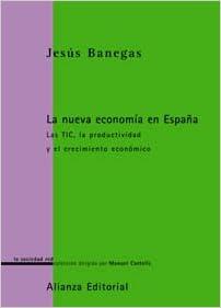 La nueva economía en España: Las TIC, la productividad y el crecimiento económico La Sociedad Red Lsr: Amazon.es: Banegas, Jesús: Libros