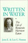 Written in Water: The Life of Benjamin Harrison Eaton