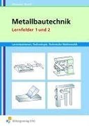 Metallbautechnik: Lernsituationen, Technologie, Technische Mathematik: Lernfelder 1 und 2: Lernsituationen