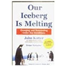 Our Iceberg Is Melting by John P. Kotter Published by Pan MacMillan (2006) Paperback