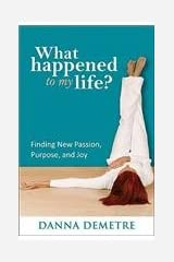 What Happened to My Life?: Finding New Passion, Purpose, and Joy Paperback