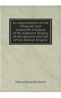 Download An examination of the fifteenth and sixteenth chapters of Mr. Gibbon's History of the decline and fall of the Roman Empire pdf