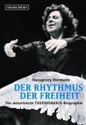 Der Rhythmus der Freiheit. Die autorisierte Theodorakis Biographie: Autorisierte Biographie von Hansgeorg Hermann