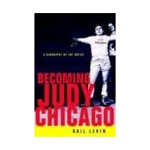 Becoming Judy Chicago: A Biography of the Artist by Gail Levin (2007-02-27)