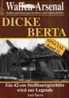 Waffen-Arsenal SP-31 : Dicke Berta. Ein 42-cm Steilfeuergeschütz wird zur Legende