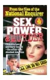 Sex, Power & Murder: Chandra Levy and Gary Condit--The Affair That Shocked America