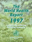 The World Health Report 1997 : Conquering Suffering, Enriching Humanity, WHO, 9241561858
