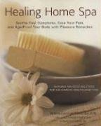 Healing Home Spa: Soothe Your Symptoms, Ease Your Pain, and Age-Proof Your Body with Pleasure