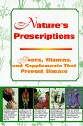 Nature's Prescription:  Foods, Vitamins, and Supplements That Prevent Disease